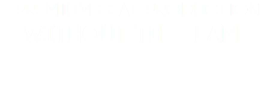 Premium Heat Production Without The Flame